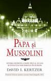 Papa si Mussolini. Istoria secreta a Papei Pius al XI-lea si evolutia fascismului in Europa/David I. Kertzer