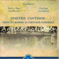 Dimitrie Cantemir - Principe Roman Si Carturar European - Beatrice Balaur