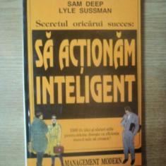 SECRETUL ORICARUI SUCCES : SA ACTIONAM INTELIGENT de SAM DEEP , LYLE SUSSMAN , 1990
