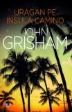 URAGAN PE INSULA CAMINO - JOHN GRISHAM