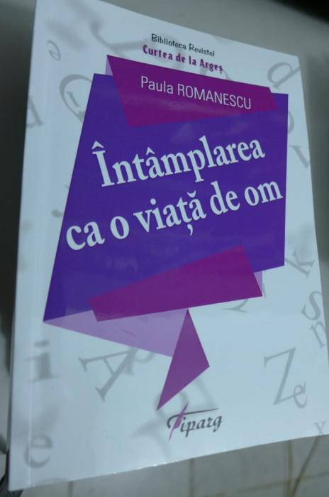 Intamplarea ca o viata de om Paula Romanescu