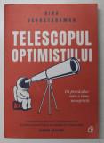 TELESCOPUL OPTIMISTULUI , FII PREVAZATOR INTR - O LUME NECUGETATA de BINA VENKATARAMAN , 2020