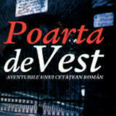 Poarta de Vest. Aventurile unui cetatean roman./Elisabeta Isanos, lucman