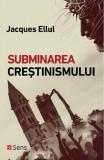 Subminarea crestinismului   Jacques Ellul