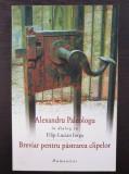 BREVIAR PENTRU PASTRAREA CLIPELOR Alexandru Paleologu in dialog cu Filip Iorga