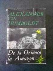ALEXANDER VON HUMBOLDT - DE LA ORINOCO LA AMAZON (1968, editie cartonata) foto
