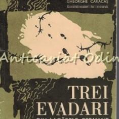 Trei Evadari Din Lagarele Germane - Gheorghe Caracas