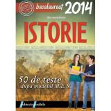 Bac 2014 Istorie . 50 de teste - Alice Ionela Roaita
