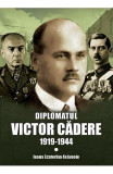 Diplomatul Victor Cadere 1919-1944 - Ioana Ecaterina Asavoaie
