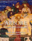 Arbore: istorie, arta, restaurare | prof. univ. dr. Corina Popa, Oliviu Boldura, Maria-Magdalena Drobota, Anca Dina