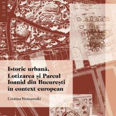 Istorie Urbana. Lotizarea si Parcul Ioanid din Bucuresti -  Cristina Woinaroski