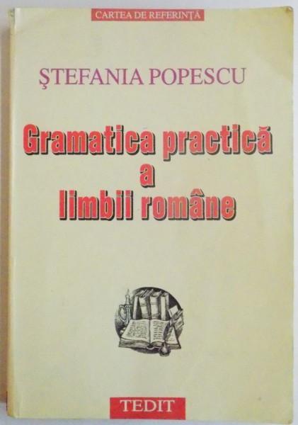 GRAMATICA PRACTICA A LIMBII ROMANE de STEFANIA POPESCU, 2001