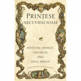PRINTESE NECUVIINCIOASE - LINDA RODRIGUEZ MCROBBIE (POVESTIRI ISTORICE ADEVARATE FARA FINAL FERICIT)