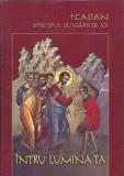 Intru Lumina Ta - Casian, episcopul Dunarii de Jos (cartonata) stare: noua