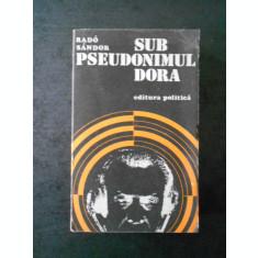 RADO SANDOR - SUB PSEUDONIMUL DORA