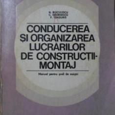 CONDUCEREA SI ORGANIZAREA LUCRARILOR DE CONSTRUCTII-MONTAJ. MANUAL PENTRU SCOLI
