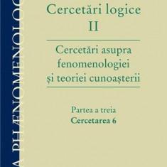 Cercetari logice II - partea a treia. Cercetarea 6. Cercetari asupra fenomenologiei si teoriei cunoasterii | Edmund Husserl, Humanitas