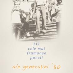 111 Cele mai frumoase poezii ale generației 80