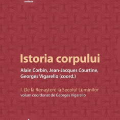 Istoria corpului Vol. I - de Alain CorbinJean-Jeacques CourtineGeorges Vigarello
