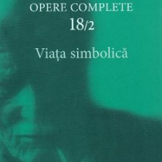 Opere complete 18/2: Viata simbolica - C.G. Jung