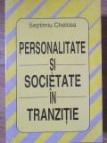 PERSONALITATE SI SOCIETATE IN TRANZITIE-SEPTIMIU CHELCEA