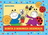 """Bobita si Buburuza deseneaza""- Bartos Erika, Casa, 2018, Editura Casa"