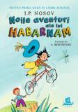 Cumpara ieftin Noile aventuri ale lui Habarnam/I.P. Nosov