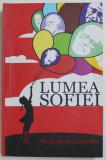 LUMEA SOFIEI - ROMAN AL ISTORIEI FILOSOFIEI de JOSTEIN GAARDER, 2009
