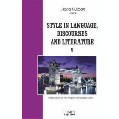 Style in Language. Discourses and Literature - Horia HULBAN (coordonator)