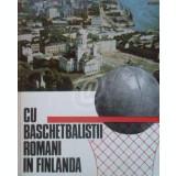 Cu baschetbalistii romani in Finlanda