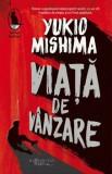 Viata de vanzare/Yukio Mishima