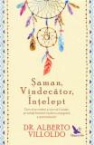 Saman, vindecator, intelept, Alberto Villoldo