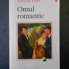 FRANCOIS FURET - OMUL ROMANTIC