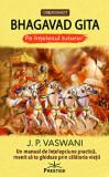 Bhagavad Gita. Pe intelesul tuturor. Un manual de intelepciune practica, menit sa te ghideze prin calatoria vietii/J.P.Vaswani, Prestige