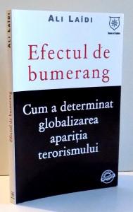 EFECTUL DE BUMERANG , CUM A DETERMINAT GLOBALIZAREA APARITIA TERORISMULUI de ALI LAIDI , 2007