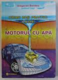 PRIMII PASI PRACTICI CATRE ...MOTORUL CU APA de GREGORIAN BIVOLARU , 2012