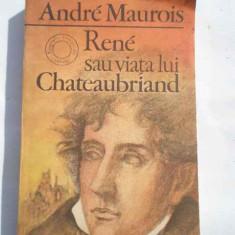 Rene Sau Viata Lui Chateaubriand - Andre Maurois ,269955