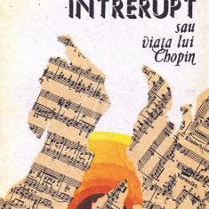 Cantec intrerupt sau viata lui Chopin