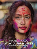 Atlasul frumusetii. Femeile lumii in 500 de portrete/Mihaela Noroc