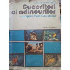 CUCERITORI AI ADANCURILOR de ALEXANDRU MARINESCU , JACQUES YVES COUSTEAU