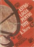 Astrologia Pentru Toti. Ghid Practic - A. Steru