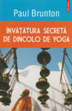 Invatatura secreta de dincolo de yoga (Paul Brunton)