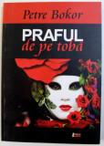 PRAFUL DE PE TOBA - CLIPURI IN PROZA de PETRE BOKOR , 2011