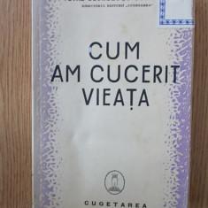 CUM AM CUCERIT VIEATA- PETRE GEORGESCU DELAFRAS, EDITIE VECHE