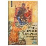 Istoria Bisericii Romanesti si a vietii religioase a romanilor (vol. 1si2)