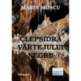 Clepsidra Vartejului negru - Marin Moscu