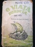 """O viata pierduta, de Pierre Loti, roman, Ed. Librăriei """"Vlahuță"""", Buc., interbel"""