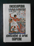 GEORGES POSENER, SERGE SAUNERON - ENCICLOPEDIA CIVILIZATIEI SI ARTEI EGIPTENE