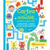 Carte De Activitati Pentru Copii Mici. Labirinturi, Careuri Si Alte Jocuri Amuzante