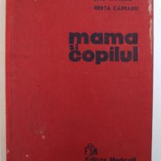 MAMA SI COPILUL de EMIL CAPRARU, HERTA CAPRARU, EDITIA A II-A COMPLETATA SI REVIZUITA , 1978